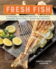Fresh Fish: A Fearless Guide to Grilling, Shucking, Searing, Poaching, and Roasting Seafood Cover Image