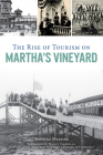 The Rise of Tourism on Martha's Vineyard Cover Image