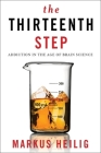The Thirteenth Step: Addiction in the Age of Brain Science Cover Image