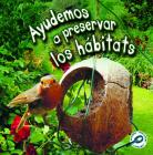 Ayudemos a Preservar Los Hábitats: Helping Habitats (Tierra Verde Biblioteca de Descubrimientos) Cover Image