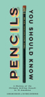 Pencils You Should Know: A History of the Ultimate Writing Utensil in 75 Anecdotes (Gift for Creatives, Vintage and Antique Pencils throughout History) Cover Image