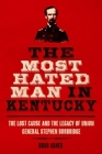 The Most Hated Man in Kentucky: The Lost Cause and the Legacy of Union General Stephen Burbridge Cover Image