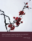 How to Read Chinese Poetry in Context: Poetic Culture from Antiquity Through the Tang (How to Read Chinese Literature) Cover Image
