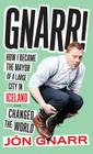 Gnarr: How I Became the Mayor of a Large City in Iceland and Changed the World Cover Image