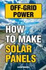 Off-Grid Power: How To Make Solar Panels Cover Image