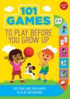 101 Games to Play Before You Grow Up: Exciting and fun games to play anywhere (101 Things) Cover Image