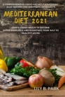 Mediterranean Diet 2021: A comprehensive guide and Mouthwatering, Easy Recipes for Spectacular Results. Lean & Green Meals to Become Super Ener Cover Image