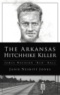 Arkansas Hitchhike Killer: James Waybern Red Hall (True Crime) Cover Image