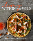 Living Within the Wild: Personal Stories & Beloved Recipes from Alaska Cover Image