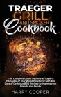 Traeger Grill and Smoker Cookbook: Become an Expert Pitmaster of Your Wood Pellet Grill with 365 Days of Delicious BBQ Recipes to Impress your Friends Cover Image