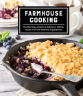 Farmhouse Cooking: Comforting, Simple & Delicious Dishes Made with the Freshest Ingredients Cover Image