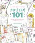 Journal with Purpose Layout Ideas 101: Over 100 Inspiring Journal Layouts Plus 500 Writing Prompts Cover Image