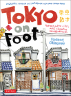 Tokyo on Foot: Travels in the City's Most Colorful Neighborhoods Cover Image