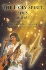 The Holy Spirit, Elvis, and Me Cover Image