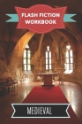 Flash Fiction Workbook Medieval: Smart designed notebook with theme and protagonist plot to help you write short stories fast. Cover Image
