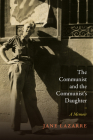 The Communist and the Communist's Daughter: A Memoir Cover Image