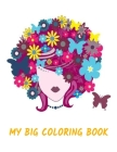 My Big Coloring Book: The perfect gift Coloring book for all ages. Kids, Teens, Adults, Seniors, Men or Women. 25 beautiful images for you t Cover Image