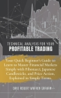 Technical Analysis for Your Profitable Trading: Your Quick Beginner's Guide to Learn to Master Financial Markets Simply with Fibonacci, Japanese Candl Cover Image