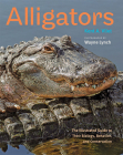 Alligators: The Illustrated Guide to Their Biology, Behavior, and Conservation Cover Image