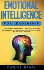 Emotional Intelligence for Leadership: Learn Communications Skills, Influence People to Achieve Success, Improve Your Empathy and Develop EQ and Body Cover Image