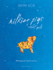 Milkier Pigs & Violet Gold: Philippine Food Stories Cover Image