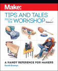 Make: Tips and Tales from the Workshop Volume 2: A Handy Reference for Makers Cover Image