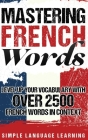 Mastering French Words: Level Up Your Vocabulary with Over 2500 French Words in Context Cover Image