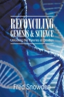 Reconciling Genesis and Science: Unlocking the Theories of Creation Cover Image