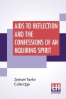 Aids To Reflection And The Confessions Of An Inquiring Spirit: To Which Are Added His Essays On Faith, Etc. With Dr. James Marsh's Preliminary Essay Cover Image