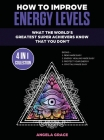 How To Improve Energy Levels: What The World's Greatest Super Achievers Know That You Don't (4 in 1 Collection) Cover Image