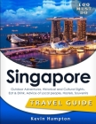 SINGAPORE Travel Guide: Outdoor Adventures, Historical and Cultural Sights, Eat & Drink, Advice of Local people, Hostels, Souvenirs (100 Must- Cover Image