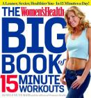 The Women's Health Big Book of 15-Minute Workouts: A Leaner, Sexier, Healthier You--In 15 Minutes a Day! Cover Image