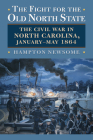 The Fight for the Old North State: The Civil War in North Carolina, January-May 1864 Cover Image