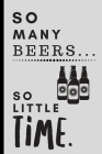 So Many Beers So Little Time: To Do List-Checklist With Checkboxes for Productivity 120 Pages 6x9 Cover Image