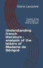 Understanding french literature: analysis of the letters of Madame de Sévigné Analysis of the major letters of Mme de Sévigné Cover Image