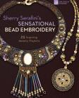 Sherry Serafini's Sensational Bead Embroidery: 25 Inspiring Jewelry Projects Cover Image