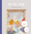 On the Loom: A Modern Weaver's Guide Cover Image