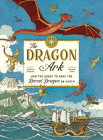 The Dragon Ark: Join the Quest to Save the Rarest Dragon on Earth Cover Image