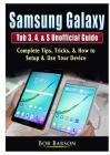 Samsung Galaxy Tab 3, 4, & S Unofficial Guide: Complete Tips, Tricks, & How to Setup & Use Your Device Cover Image