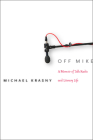 Off Mike: A Memoir of Talk Radio and Literary Life Cover Image