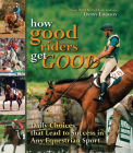 How Good Riders Get Good: Daily Choices That Lead to Success in Any Equestrian Sport Cover Image