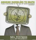 Amusing Ourselves to Death: Public Discourse in the Age of Show Business Cover Image