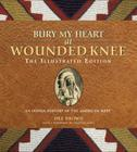 Bury My Heart at Wounded Knee: The Illustrated Edition: An Indian History of the American West (Illustrated Editions) Cover Image