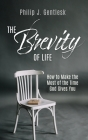 The Brevity of Life: How to Make the Most of the Time God Gives You Cover Image