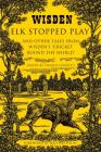 Elk Stopped Play: And Other Tales from Wisden's 'Cricket Round the World' Cover Image