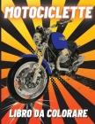 Motociclette Libro da Colorare: Moto da Corsa Pesanti, Classiche Retrò, Moto da Cross e Moto Sportive da Colorare per i Bambini Cover Image