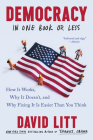 Democracy in One Book or Less: How It Works, Why It Doesn't, and Why Fixing It Is Easier Than You Think Cover Image