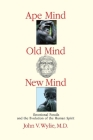 Ape Mind, Old Mind, New Mind: Emotional Fossils and the Evolution of the Human Spirit Cover Image