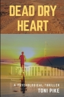 Dead Dry Heart: A psychological thriller Cover Image