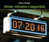 Horas, Minutos Y Segundos = Hours, Minutes, and Seconds (Medir el Tiempo) Cover Image